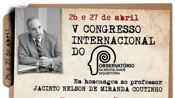 V Congresso Internacional do Observatório da Mentalidade Inquisitória  (uma justa homenagem ao professor Jacinto Nelson de Miranda Coutinho)