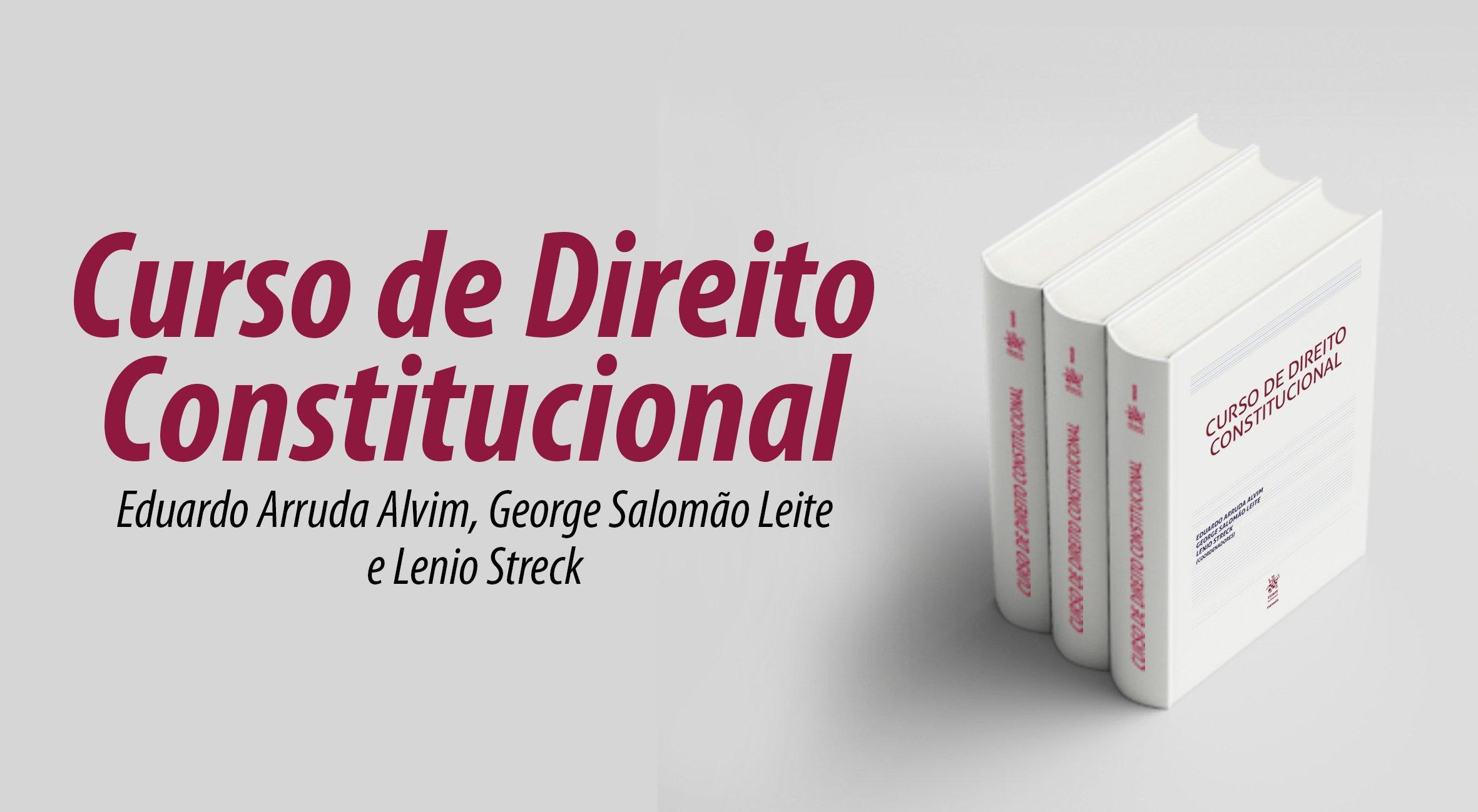 Curso de Direito Constitucional, por Lênio Streck, George Salomão Leite e Eduardo Arruda Alvim