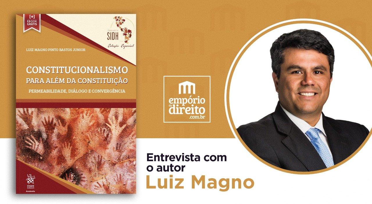 Entrevista com Luiz Magno, autor de Constitucionalismo para Além da Constituição