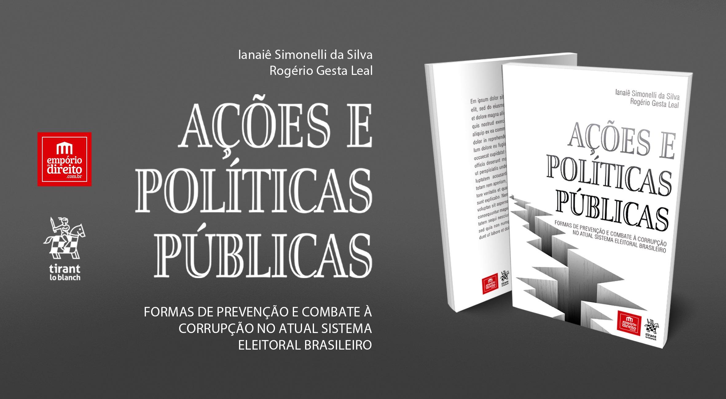 Lançamento - Ações e Políticas Públicas: Formas de Prevenção e Combate à Corrupção no Atual Sistema Eleitoral Brasileiro, dos autores Ianaiê Simonelli da Silva e Rogério Gesta Leal