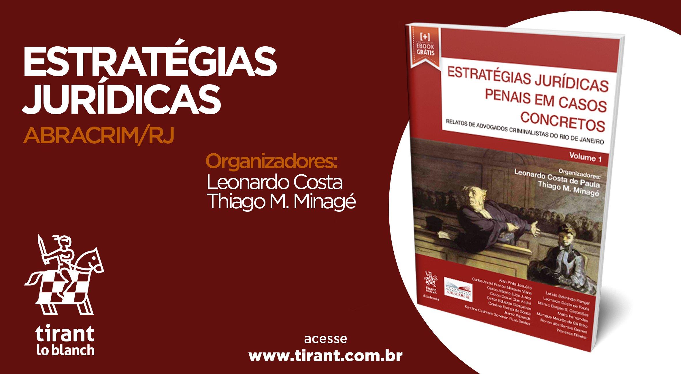 ESTRATÉGIAS JURÍDICAS EM CASOS CONCRETOS: RELATOS DE ADVOGADOS CRIMINALISTAS DO RIO DE JANEIRO (ABRACRIM/RJ) - DOS ORGANIZADORES LEONARDO COSTA E THIAGO M. MINAGÉ