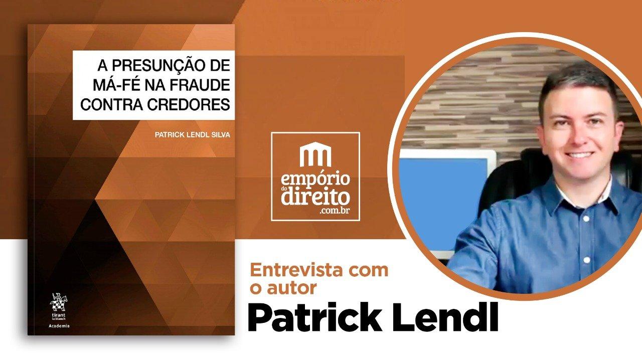 Entrevista Patrick Lendl Silva, autor de A PRESUNÇÃO DE MÁ-FÉ NA FRAUDE CONTRA CREDORES