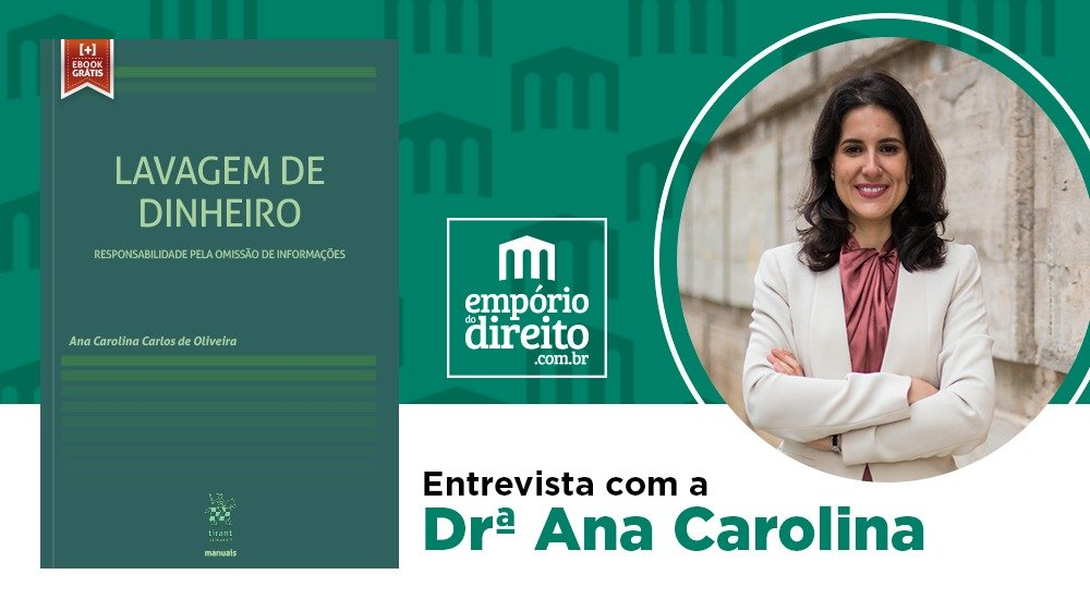 Entrevista com Ana Carolina Carlos de Oliveira, autora da obra Lavagem de Dinheiro: Responsabilidade Pela Omissão de Informações
